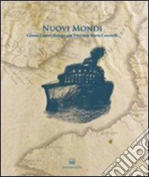 Nuovi mondi. Gianni Cestari dialoga con Vincenzo Maria Coronelli libro di Campanini G. (cur.); Tavoni M. G. (cur.)