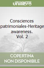 Consciences patrimoniales-Heritage awareness. Vol. 2 libro di Destaing E. (cur.); Trazzi A. (cur.)