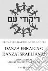 Danza ebraica o danza israeliana? La danza popolare nel farsi dell'identità del paese libro