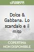 Dolce & Gabbana. Lo scandalo e il mito libro
