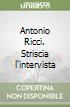 Antonio Ricci. Striscia l'intervista libro