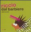 Riccio dal barbiere. Ediz. illustrata libro