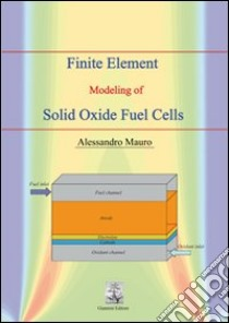 Finite element modeling of solid oxide fuel cells libro di Mauro Alessandro