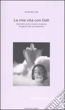 La mia vita con Dalí libro di Lear Amanda
