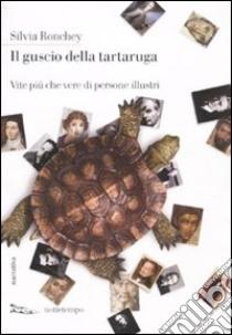 Il Guscio della tartaruga. Vite più che vere di persone illustri libro di Ronchey Silvia