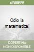 Odio la matematica! libro