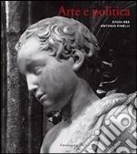 Arte e politica. Studi per Antonio Pinelli libro