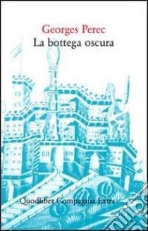 La bottega oscura. 124 sogni libro di Perec Georges