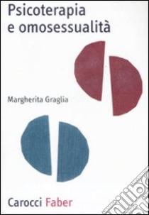 Psicoterapia e omosessualità libro di Graglia Margherita