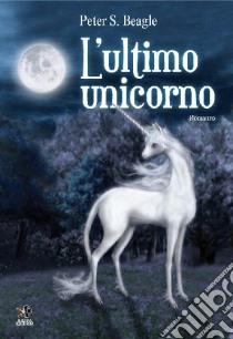 L'ultimo unicorno libro di Beagle Peter S.