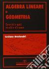 Algebra lineare e geometria. Esercizi e quiz risolti e d'esame libro