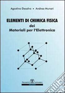Elementi di chimica fisica dei materiali per l'elettronica libro di Desalvo Agostino; Munari Andrea