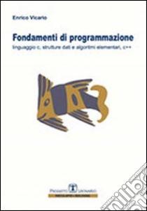Fondamenti di programmazione. Linguaggio C, strutture dati, algoritmi elementari, C++ libro di Vicario Enrico