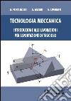 Tecnologia meccanica. Introduzione alle lavorazioni per asportazioni di truciolo libro