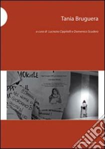 Tania Bruguera. Ediz. italiana e inglese libro di Cippitelli L. (cur.); Scudero D. (cur.)