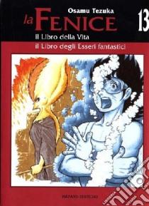 Il libro della vita-Il libro degli esseri fantastici. La fenice. Vol. 13 libro di Tezuka Osamu