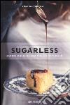 Sugarless. Sapori dolci di una cucina naturale. Ediz. illustrata libro