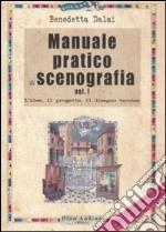 Manuale pratico di scenografia. Ediz. illustrata. Vol. 1: L'idea, il progetto, il disegno tecnico