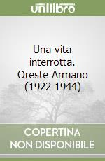Una vita interrotta. Oreste Armano (1922-1944) libro di Gaballo Graziella
