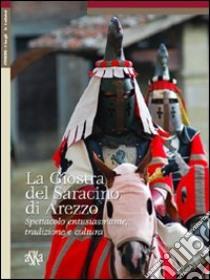 La giostra del Saracino di Arezzo. Spettacolo entusiasmante, tradizione e cultura libro di Bindi Alessandro