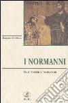 I normanni. Da guerrieri a dominatori libro