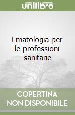 Ematologia per le professioni sanitarie libro di Carulli Giovanni
