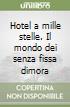 Hotel a mille stelle. Il mondo dei senza fissa dimora libro