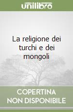 La religione dei turchi e dei mongoli libro di Roux Jean-Paul
