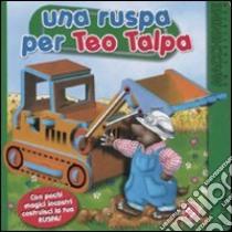 Una Ruspa per Teo Talpa libro di Michelini C. Alberto - Mantegazza Giovanna - Jelenkovich Barbara