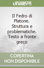 Il Fedro di Platone. Struttura e problematiche. Testo a fronte greco libro di Casertano Giovanni