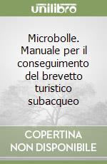 Microbolle. Manuale per il conseguimento del brevetto turistico subacqueo libro di Giusti N. (cur.)