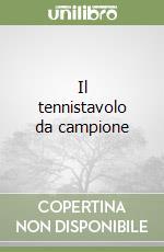 Il tennistavolo da campione libro di Trupkovic Josip