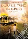 Laura e il treno per Elintur e altri racconti libro