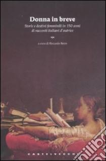 Donna in breve. Storie e destini femminili in 150 anni di novellistica italiana d'autrice libro di Reim R. (cur.)