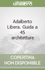 Adalberto Libera. Guida a 45 architetture libro di Remiddi G. (cur.); Greco A. (cur.)
