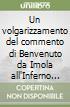Un volgarizzamento del commento di Benvenuto da Imola all'Inferno e al Purgatorio di Dante libro