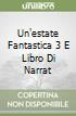 UN'ESTATE FANTASTICA 3 E LIBRO DI NARRAT