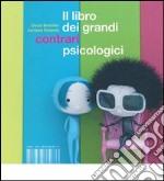 Il libro dei grandi contrari psicologici. Ediz. illustrata