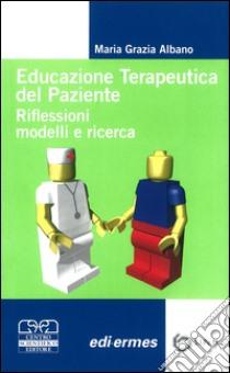 Educazione terapeutica del paziente. Riflessioni, modelli e ricerca libro di Albano M. G. (cur.)