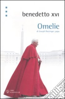 Omelie di Jospeh Ratzinger, papa libro di Benedetto XVI (Joseph Ratzinger)