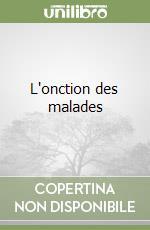 L'onction des malades libro di Bourassa François