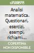 Analisi matematica. Questionari, esercizi, esempi, richiami teorici. Con 359 esercizi e problemi completamente svolti. Vol. 1 libro