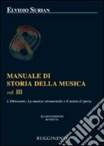 Manuale di storia della musica. Vol. 3: L'Ottocento: la musica strumentale e il teatro dell'opera