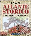 Il nuovo atlante storico del mondo antico. Ediz. illustrata libro