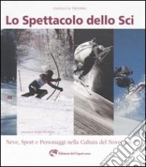Lo spettacolo dello sci. Neve, sport e personaggi nella cultura del Novecento libro di Trivero Gianluca
