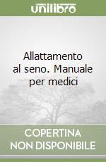 Allattamento al seno. Manuale per medici libro di Bona G. (cur.)