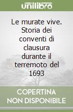 Le murate vive. Storia dei conventi di clausura durante il terremoto del 1693 libro di Pezzino Donatella
