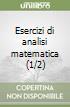 Esercizi di analisi matematica (1/2) libro
