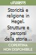 Storicità e religione in Hegel. Strutture e percorsi della storia della religione nel periodo berlinese libro