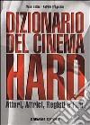 Dizionario del cinema hard. Attori, Attrici, Registi e Film libro